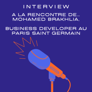 A la rencontre de… Mohamed Brakhlia, business developer au Paris Saint Germain